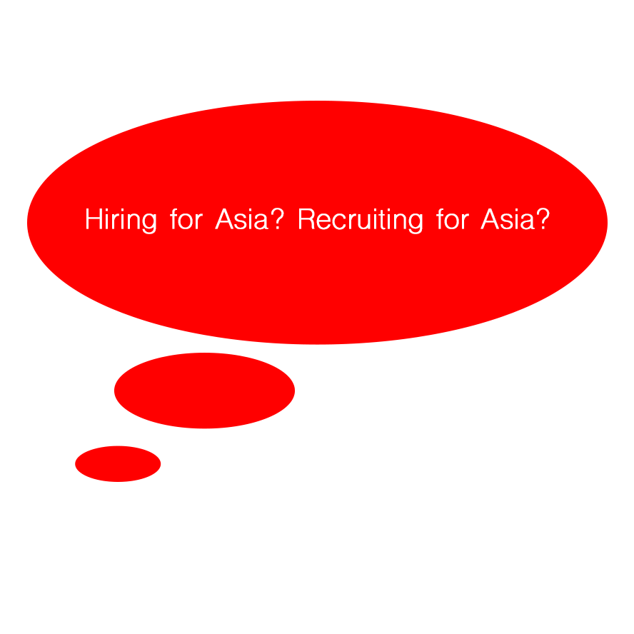 Recruiting in Asia, Hiring for Asia, we can help you. The preferred recruiter in Asia. The Number 1 headhunter in Asia