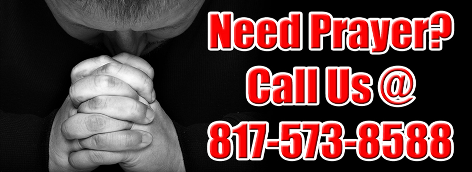 Need Prayer? Call @ 817-573-8588