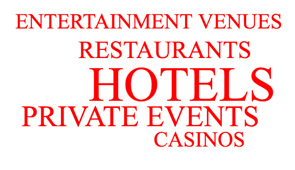 hotels, entertainment venues, restaurants,, private events, casinos